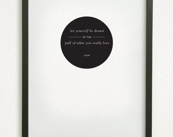 "SALE // Graphic Design Typography Print - ""Let yourself be drawn by the pull of what you really love"" - Rumi - Inspirational Quote"