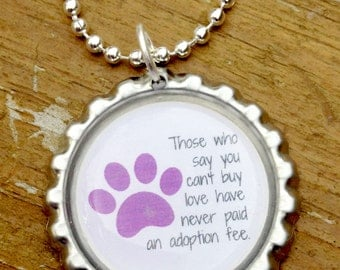 Those who say you can't buy love never paid an adoption fee   Bottle Cap Pendant