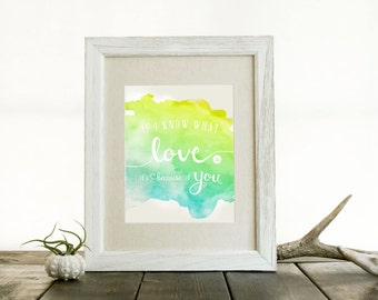 If I Know What Love Is It's Because of You 8x10 Print
