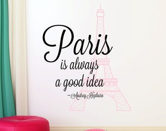 Paris Wall Decal - Paris is Always A Good Idea Wall Decal - Eiffel Tower Vinyl  Decal - Audrey Hepburn Wall Art