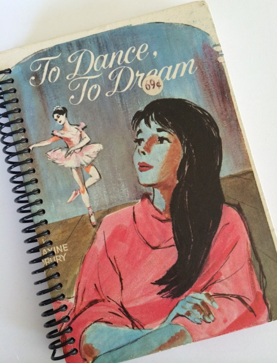 To DANCE To DREAM Journal notebook Recycled Upcycled Spiral Bound Ballet Ballerina