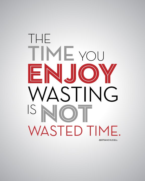 Time Wasted Quotes: The Time You Enjoy Wasting Is Not Wasted Time Quote Art 8