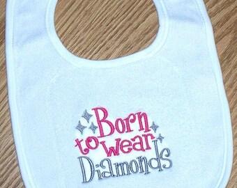 Baby Girl Bib - Born to Wear Diamonds Embroidered Saying