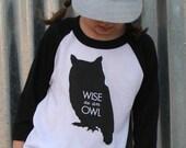Wise as an Owl - Screenprint T Shirt - Kids Owl Tee Shirt - Owl Toddler T Shirt - Raglan T Shirt - Baseball T - Owl