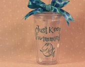 Just Keep Swimming - Acrylic Tumbler with straw - Personalized