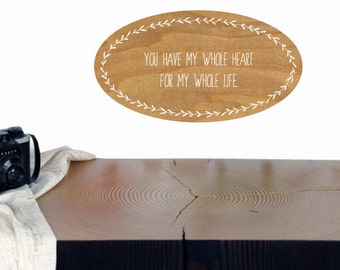 Romantic Quote Wall Decal - You Have My Whole Heart For My Whole Life