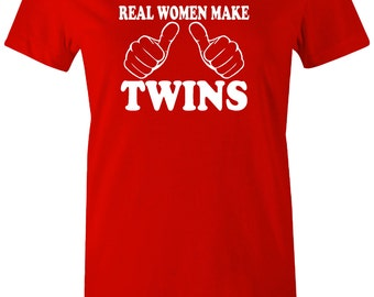 Real Women Make Twins Ladies T-Shirt. Shirt for Ladies