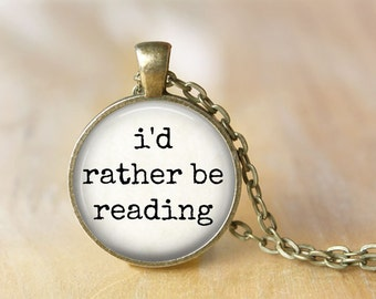 I'd Rather be Reading, Book Lover Jewelry, Reading Quote, Reading Necklace, Book Lover, Book Jewelry, Literary Jewelry, Quote Pendant
