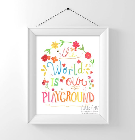 The World Is Our Playground, art print, quote, letter, acrylic, illustration, typography, children's print