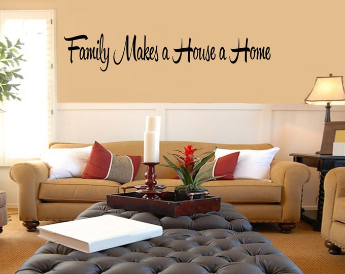 Family Makes a House a Home Vinyl Wall Decal