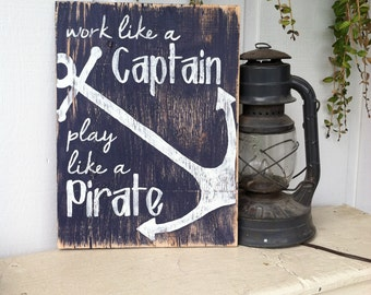 Work like a CAPTAIN Play like a PIRATE 18x24 Hand Painted Wooden Sign with Anchor