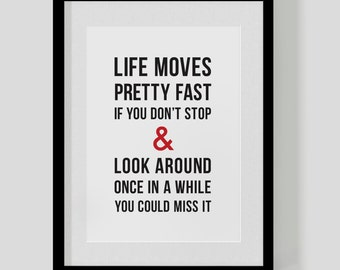Ferris Bueller's Day Off classic film quote print – life moves pretty fast – Hipster Print – Free UK Delivery