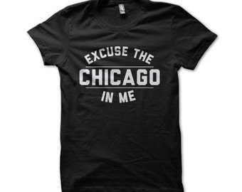 Excuse The Chicago In Me American Apparel T-shirt - I22ab