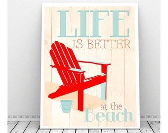 Life is Better at the Beach Print, Instant Download, Beach House Art,  Beach House Decor, Beach House Sign, Adirondack Chair, Beach Bucket