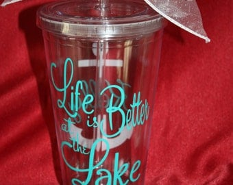 Life is Better at the Lake tumbler. Lake cup. Cup for Lake House. Acrylic Tumbler.Personalized tumbler. Personalized Lake Cup (item #3-9-L)