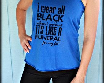 Flowy Workout Tank Top. I Wear All Black When I Workout. Motivational Workout Tank. Fitness Inspiration. Running Tank.