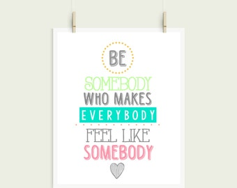 Be Somebody That Makes Everybody Feel Like Somebody INSTANT Download Printable