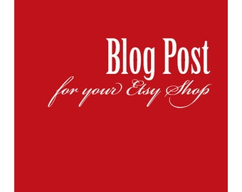 Customized Blog Post for your Esty Shop by Professional Copywriter for Copywriting Service