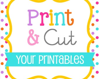 Print and Cut Your Printables