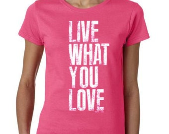 Live What You Love - Womens TShirt
