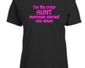 Crazy Aunt Everyone Warned You About Womens T-Shirt Funny Humor Ladies Tee