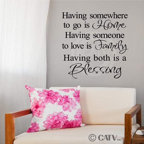 T03 Having somewhere to go is Home, Having someone to love is Family, Having both is a Blessing vinyl lettering wall decal quote sticker art