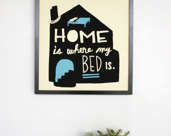 CLEARANCE! Home Is Where My Bed Is Screen-printed Poster
