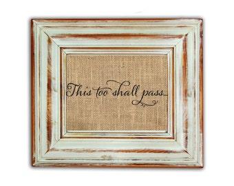 This Too Shall Pass Print / This Too Shall Pass / Burlap Print / Housewarming Gift / Inspirational Print / Wall Art / Rustic Decor