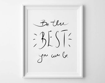 Be The Best You Can Be - Instant Download - 8x10 - 11x14 - Printable art - Black and White - Motivational  Art - Home Decor
