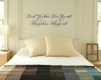 Bedroom Wall Decal  - Vinyl Wall Quote - wall  decor - Loved you then Love you still Always have Always will.