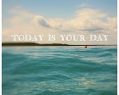 Nature Photography - Travel Photograph - Today is Your Day - Water - Lake - Michigan - Text - Type - Quote -  Fine Art Photograph