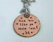 Agility Necklace - Run 'em like ya stole 'em - Hand Stamped Copper Pendant on Stainless Steel Chain - Agility Necklace - Dog Agility Jewelry