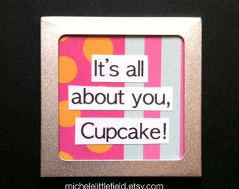 It's All About You Cupcake Altered Art Magnet