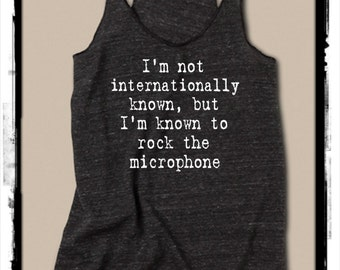 It Takes Two I'm Not Internationally Known but I'm Known to Rock the Microphone Ladies Tank Top Shirt screenprint Alternative Apparel