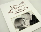 You will forever be my always Unique 8 x 10 Photo Mat Design M107