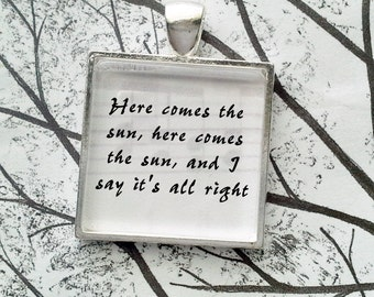 Here Comes The Sun by The Beatles  Song Lyric Pendant