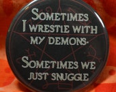 """Supernatural Inspired 'Sometimes I Wrestle with My Demons, Sometimes We Just Snuggle' 2"""" button Devil's Trap pinback button"""