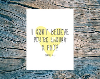 I Can't Believe You're Having A Baby (before me) - A2 folded note card & envelope - SKU 229