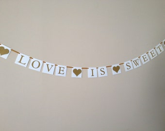 Love is Sweet Banner - White and Gold Ready to Ship Today