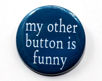 My Other Button Is Funny - Pinback Button Badge 1 1/2 inch - Flatback, Magnet or Keychain