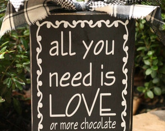 Love (or more chocolate)