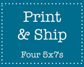 ADD ON - Print and Ship service - four 5x7 prints