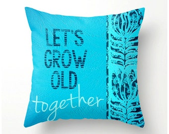Let's Grow Old Together decorative throw pillow home decor - housewares bedding novelty scatter cushion, accent pillow, turquoise blue