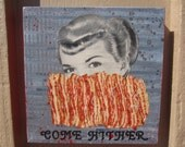 come hither- original painting with vintage collage, bacon