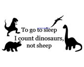 To Go to Sleep I Count Dinosaurs Not Sheep - Wall Decal - Vinyl Wall Decals, Wall Decor, Wall Stickers, Kids Room Decal, Dinosaur Decor