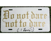 CS Lewis Do Not Dare Not to Dare Quote License Plate Car Tag