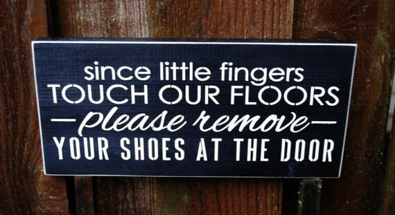 Since Little Fingers Touch Our Floors Please Remove Your Shoes