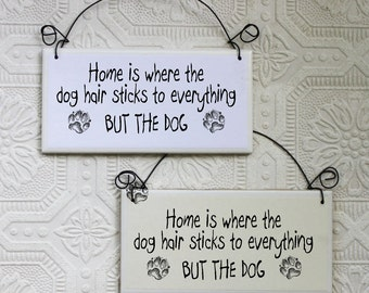 Funny Sign Home Is Where Dog Hair Sticks To Everything But the Dog