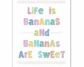Typography Art Print, Word Wall Art, Funny Art  Print, Inspirational print, Kitchen Print, Bananas, Life is Bananas and Bananas areSweet