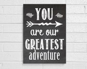 You are OUR greatest adventure 11x14 chalkboard art - wedding - family - adoption-  Love - fairytale